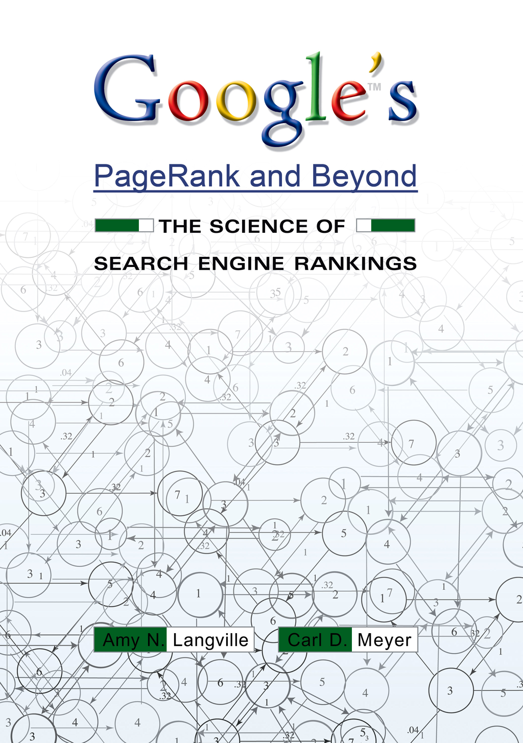 Google's PageRank and Beyond By: Amy N. Langville,Carl D. Meyer