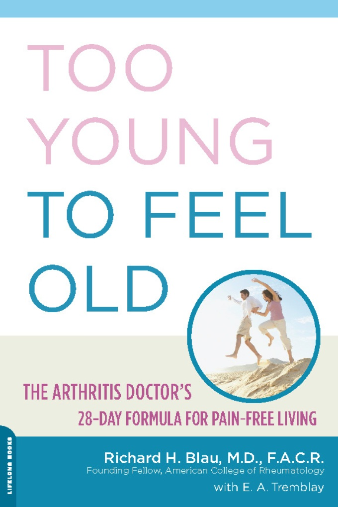 Too Young to Feel Old: The Arthritis Doctor's 28-Day Formula for Pain-Free Living