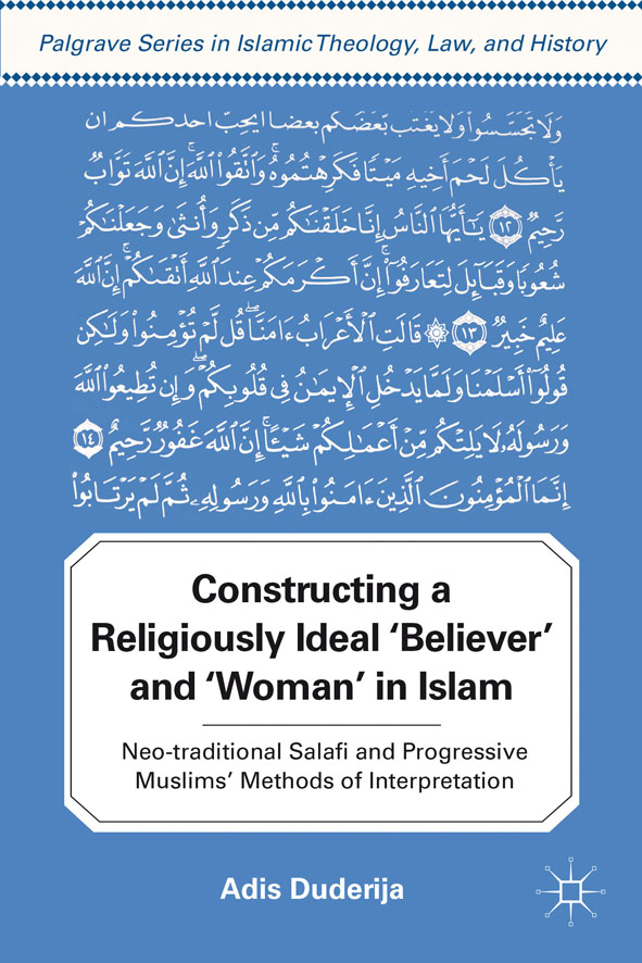 Constructing a Religiously Ideal ', Believer',  and ', Woman',  in Islam Neo-traditional Salafi and Progressive Muslims' Methods of Interpretation