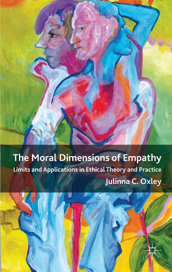 The Moral Dimensions of Empathy Limits and Applications in Ethical Theory and Practice