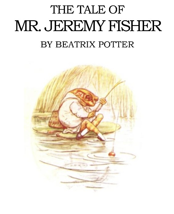 The Tale of Mr. Jeremy Fisher By: Beatrix Potter
