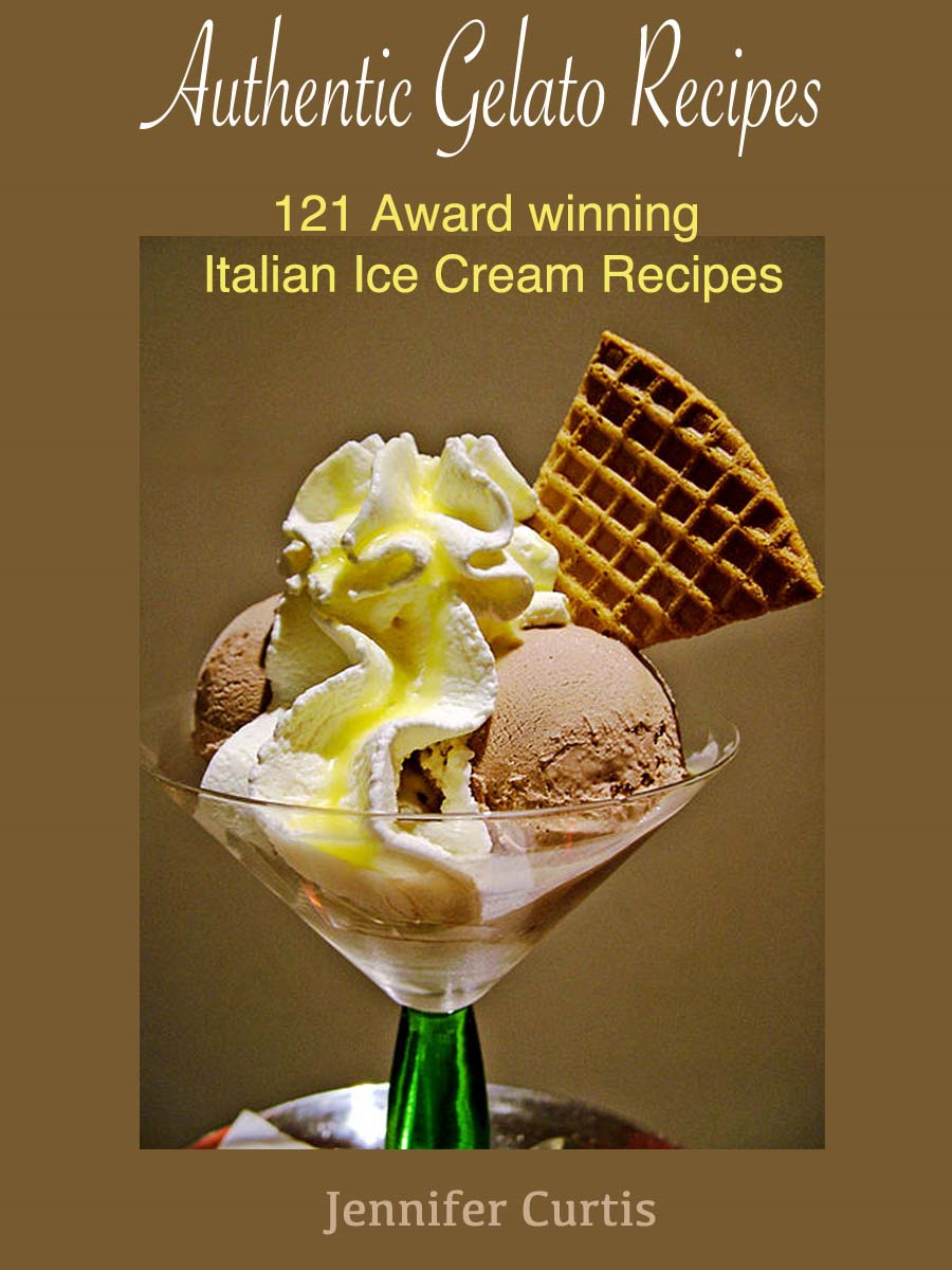 Authentic Gelato Recipes : 121 Award winning Italian Ice cream recipes