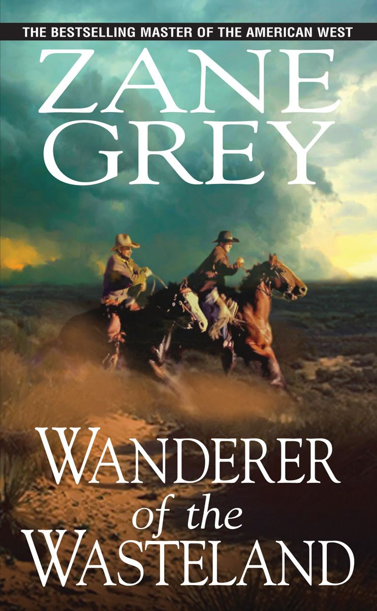 Wanderer of the Wasteland By: Zane Grey