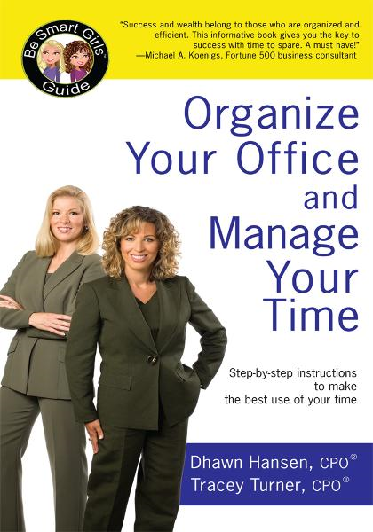 Organize Your Office and Manage Your Time By: Dhawn Hansen