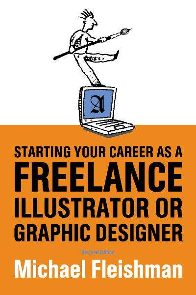 Starting Your Career as a Freelance Illustrator or Graphic Designer: Revised Edition By: Michael Fleishman
