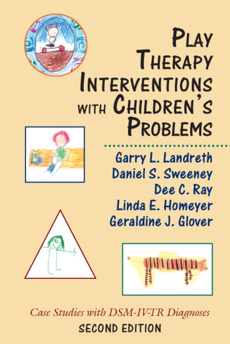 Play Therapy Interventions with Children's Problems: Case Studies with DSM-IV-TR Diagnoses By: Landreth, Garry L.