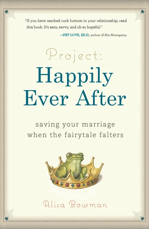 Project: Happily Ever After: Saving Your Marriage When the Fairytale Falters By: Alisa Bowman