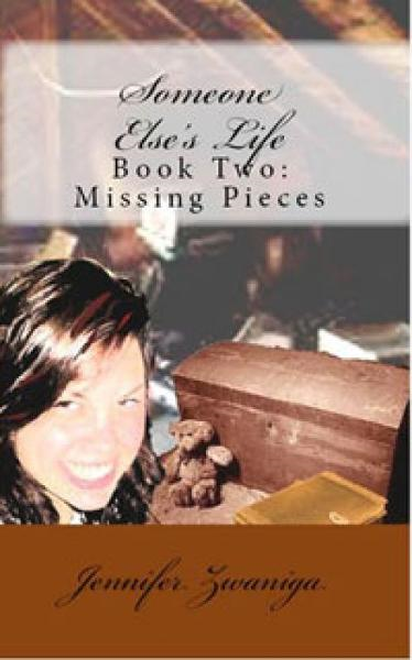 Someone Else's Life: Book Two - Missing Pieces By: Jennifer Zwaniga