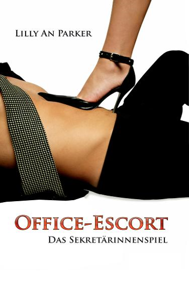 Office Escort: Das Sekretärinnenspiel By: Lilly An Parker