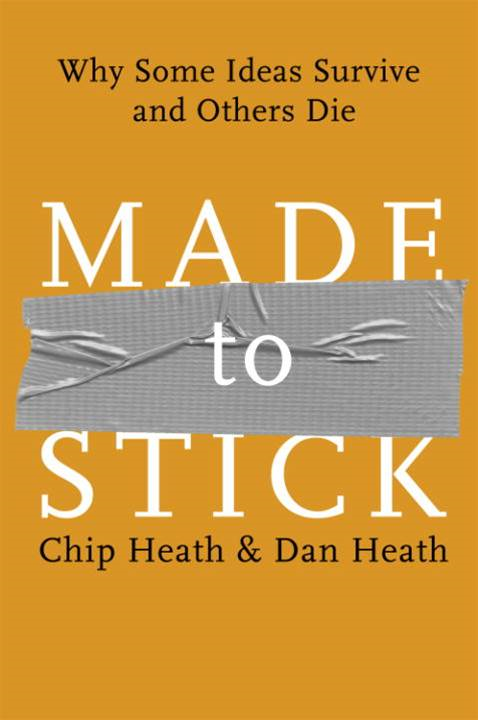 Made to Stick By: Chip Heath,Dan Heath