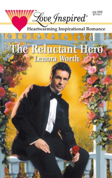 The Reluctant Hero By: Lenora Worth