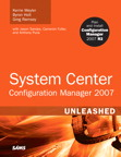 System Center Configuration Manager (SCCM) 2007 Unleashed By: Anthony Puca,Byron Holt,Greg Ramsey,Kerrie Meyler