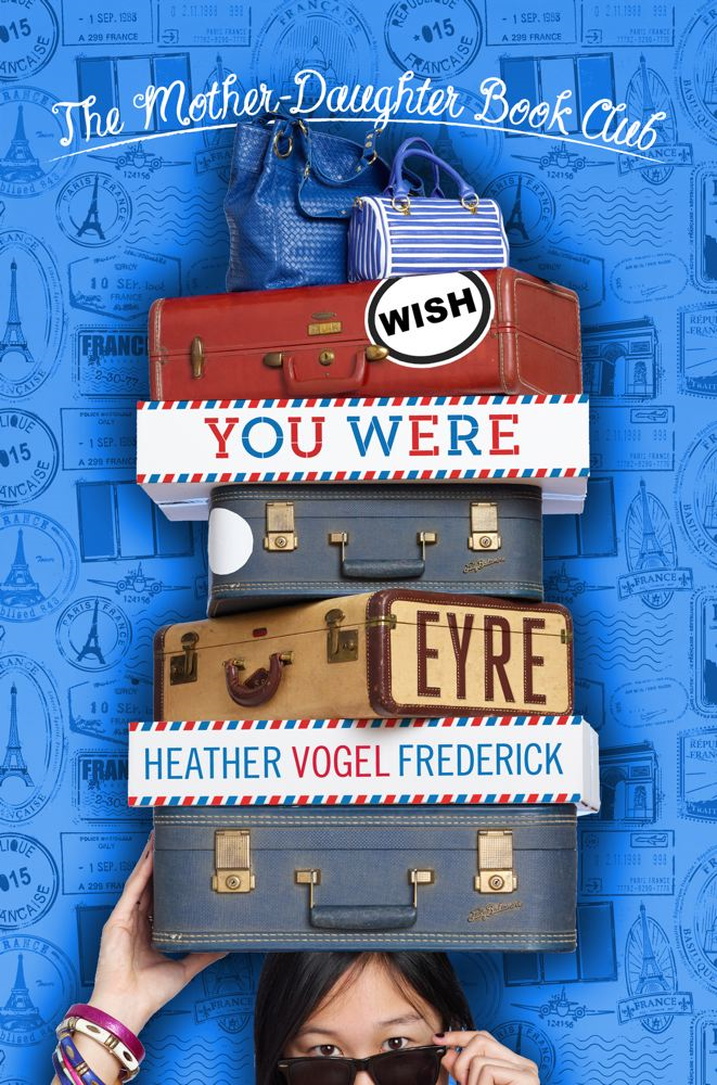 Wish You Were Eyre By: Heather Vogel Frederick