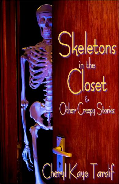 Skeletons in the Closet & Other Creepy Stories By: Cheryl Kaye Tardif