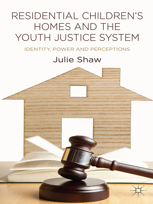 Residential Children's Homes and the Youth Justice System Identity,  Power and Perceptions