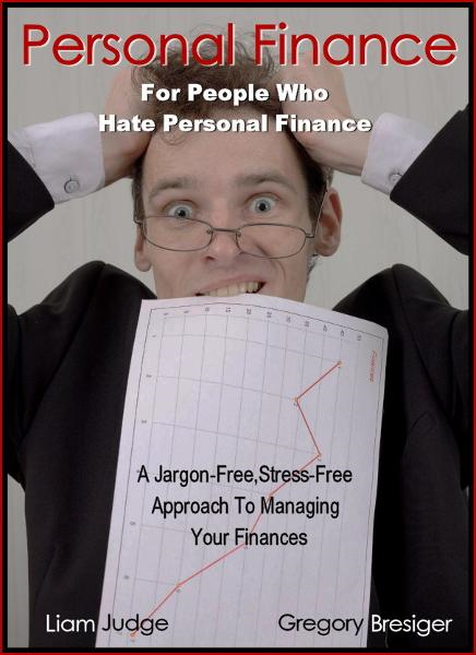 Personal Finance for People Who Hate Personal Finance By: Gregory Bresiger