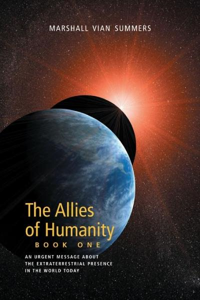 The Allies of Humanity, Book One: An Urgent Message About the Extraterrestrial Presence in the World Today By: Marshall Vian Summers