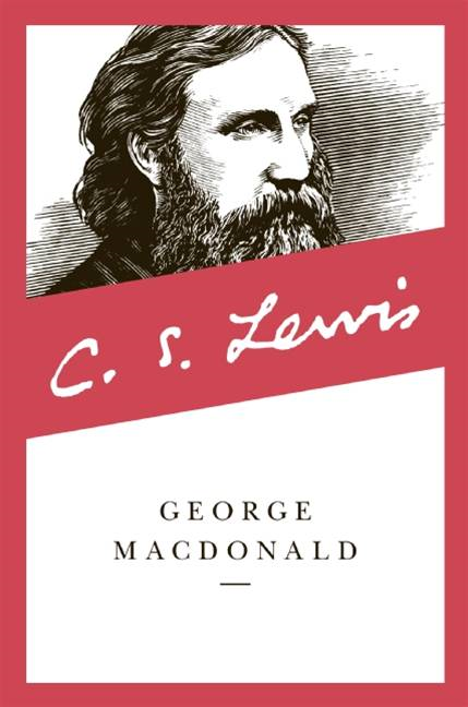 George MacDonald By: C. S. Lewis