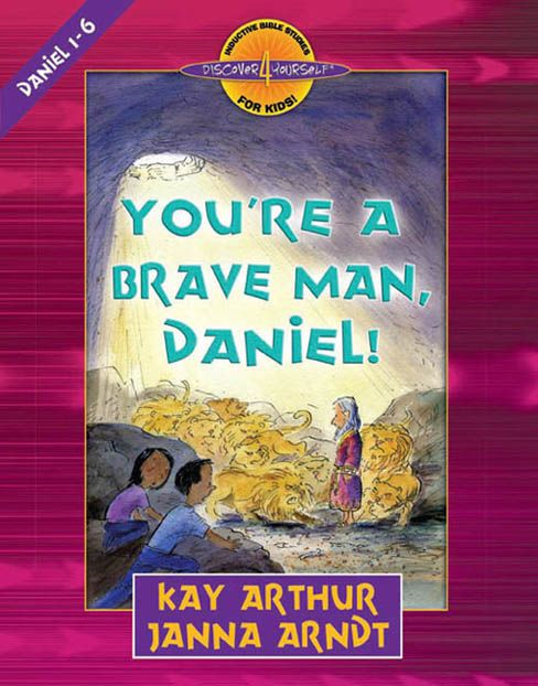 You're a Brave Man, Daniel! By: Kay Arthur, Janna Arndt