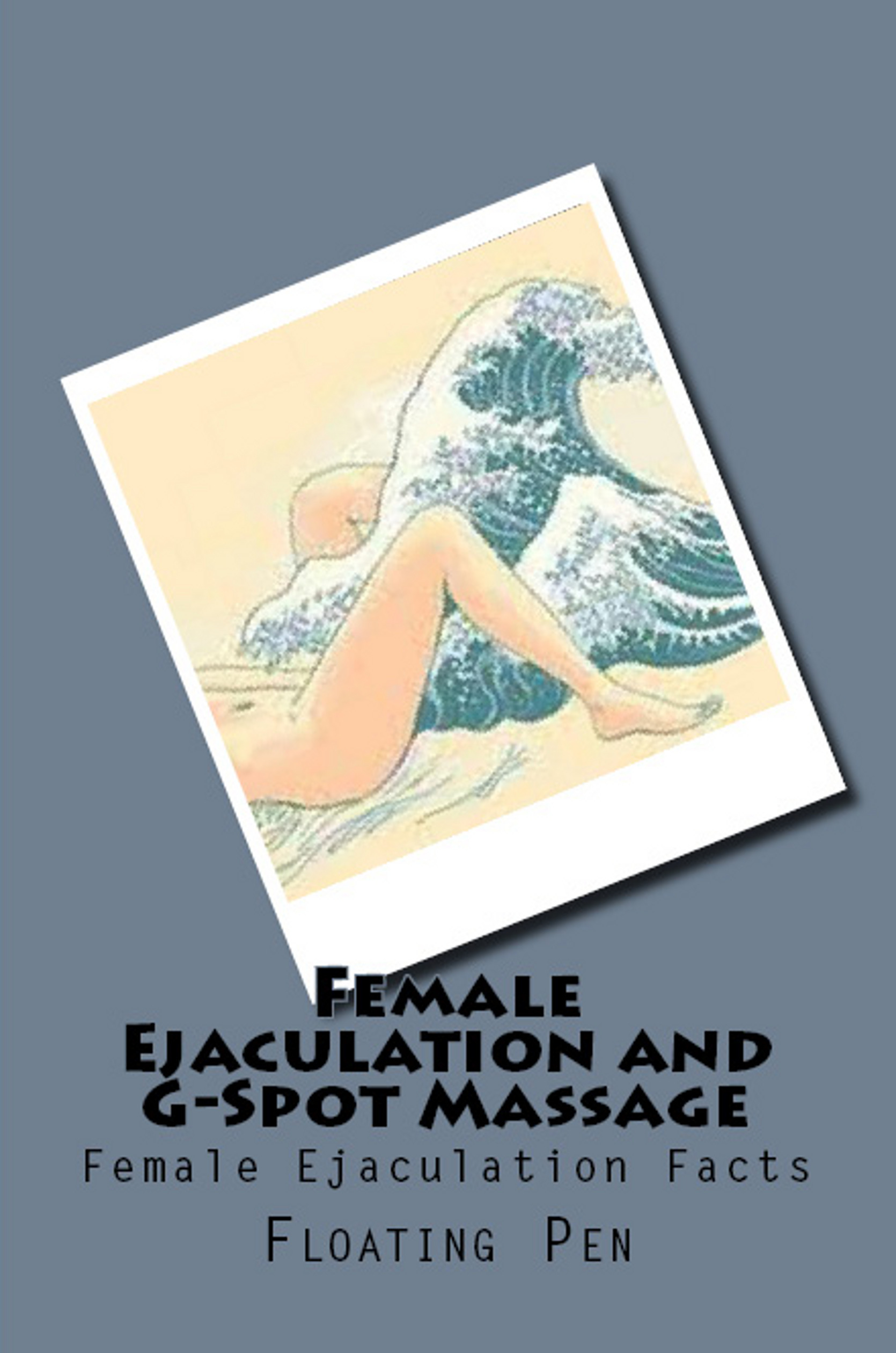 Female Ejaculation and G-Spot Massage By: Floating Pen
