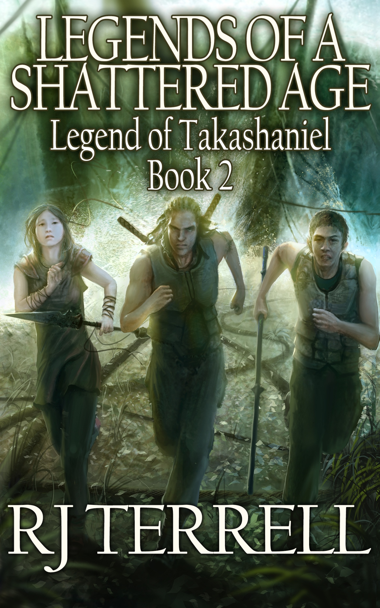 R. J. Terrell - Legends Of A Shattered Age (Legend of Takashaniel Trilogy, Book 2)