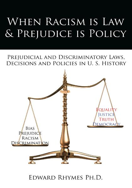 When Racism is Law & Prejudice is Policy By: Edward Rhymes Ph.D.