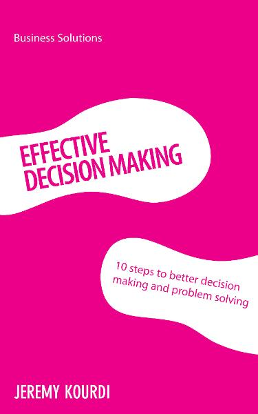 BSS: Effective Decision Making By: Jeremy Kourdi