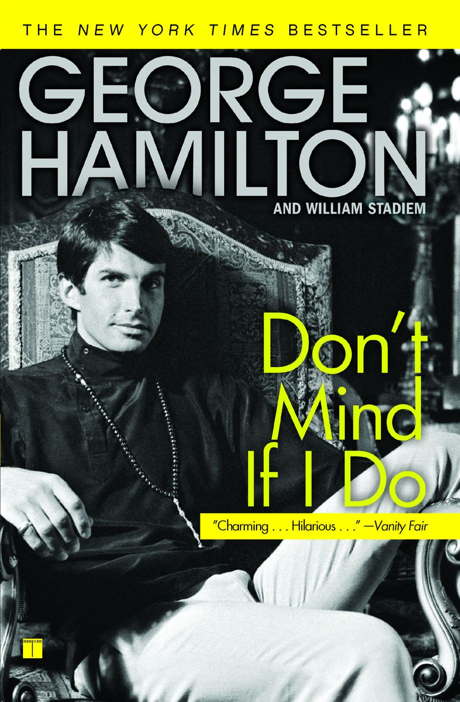 Don't Mind If I Do By: George Hamilton,William Stadiem