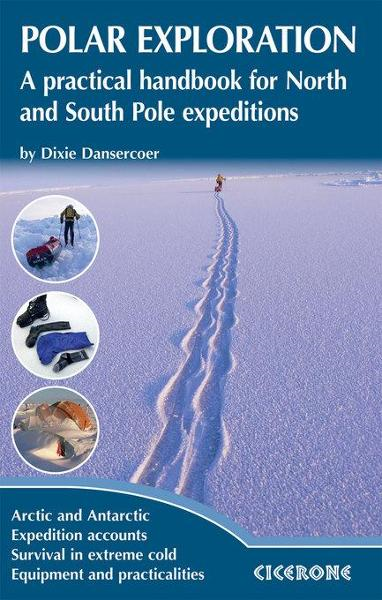 Polar Exploration: A practical handbook for North and South Pole expeditions By: Dansercoer, Dixie
