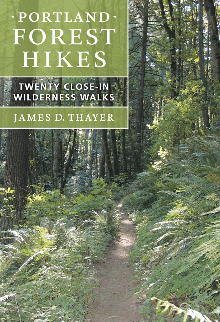 Portland Forest Hikes: Twenty Close-In Wilderness Walks By: James D. Thayer