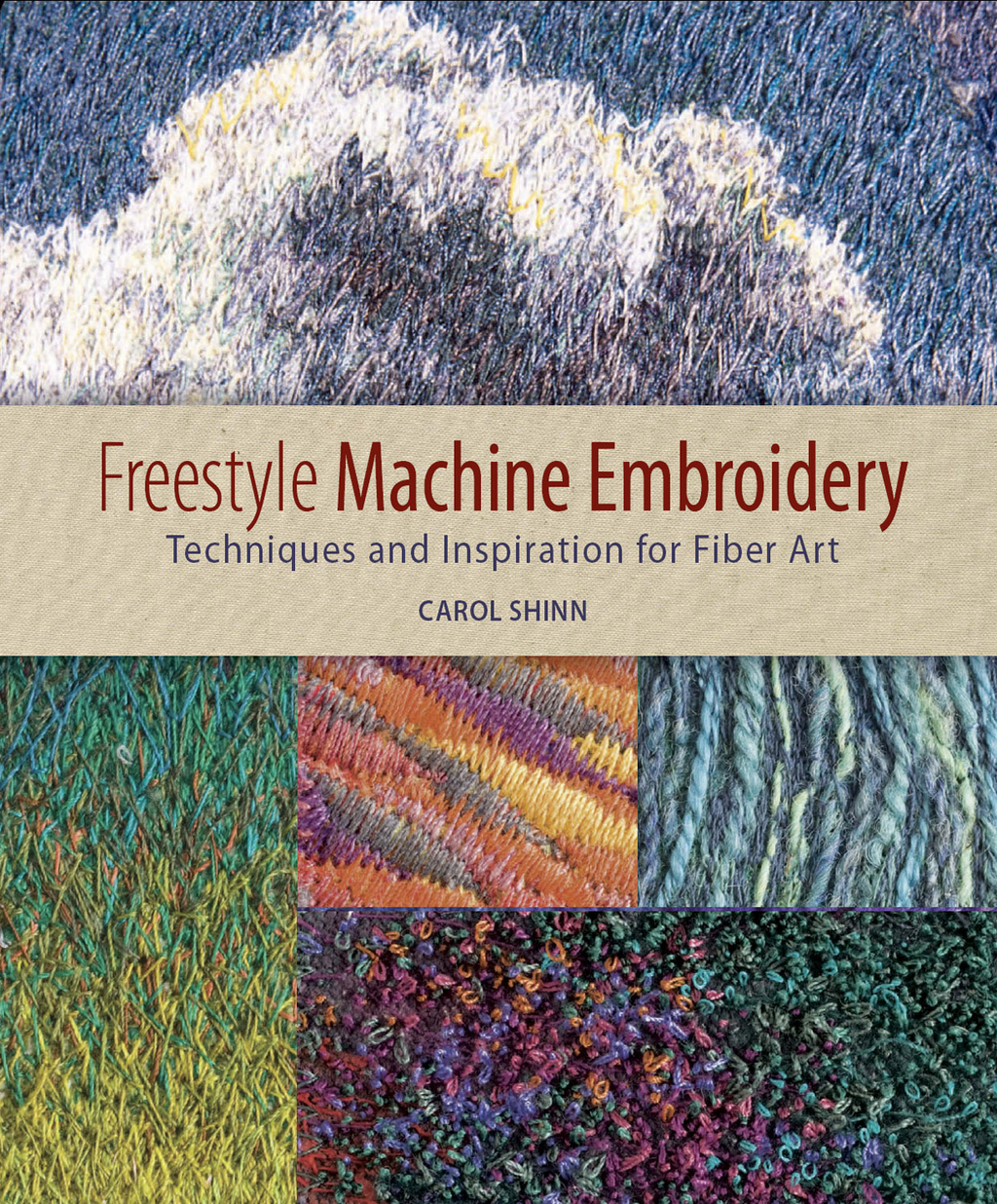 Freestyle Machine Embroidery Techniques and Inspiration for Fiber Art