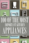 100 Of The Most Important Kitchen Appliances