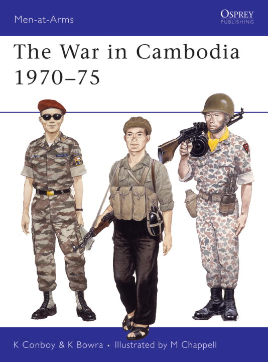 The War in Cambodia 1970-75 By: Kenneth Conboy,Mike Chappell