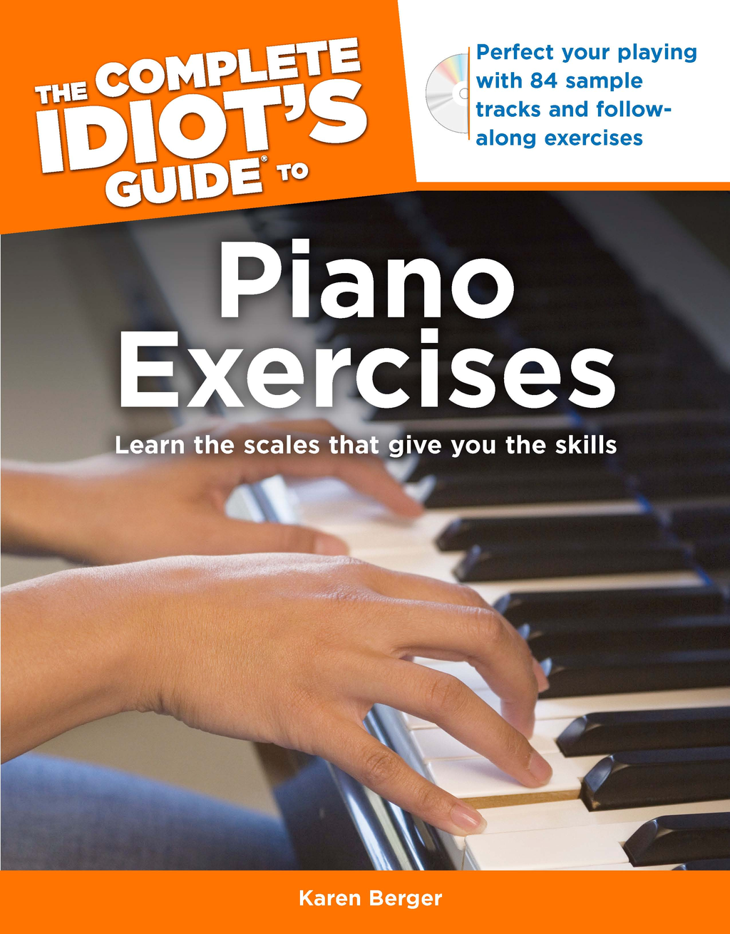 The Complete Idiot's Guide to Piano Exercises By: Karen Berger