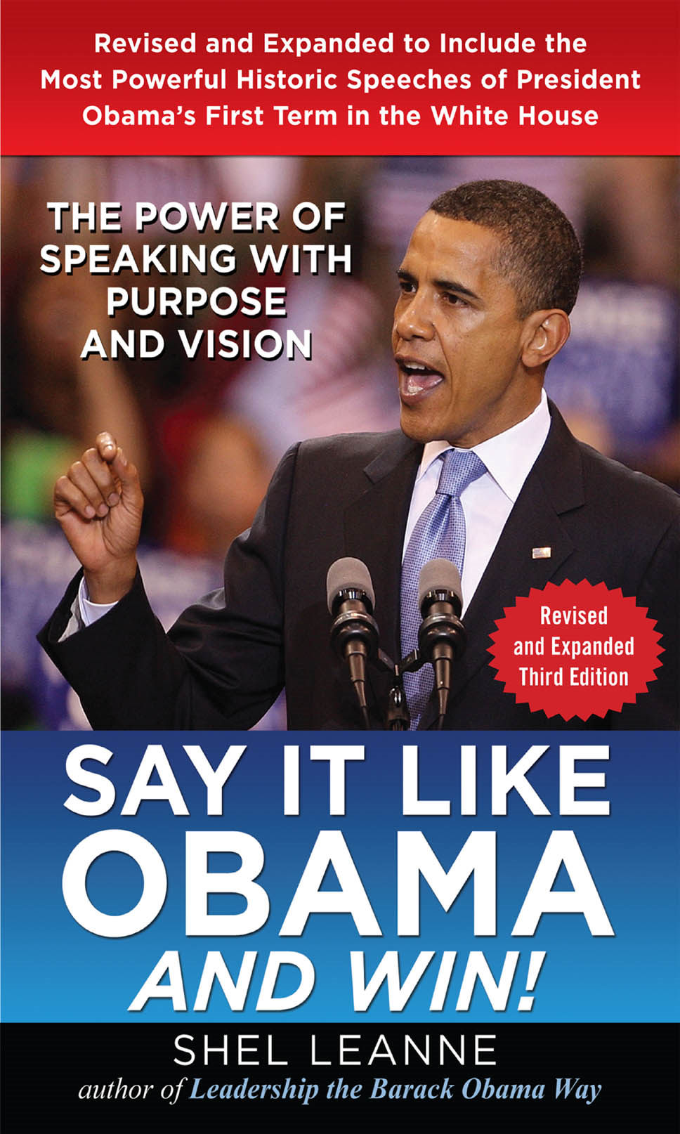Say it Like Obama and Win!: The Power of Speaking with Purpose and Vision, Revised and Expanded Third Edition By: Shel Leanne