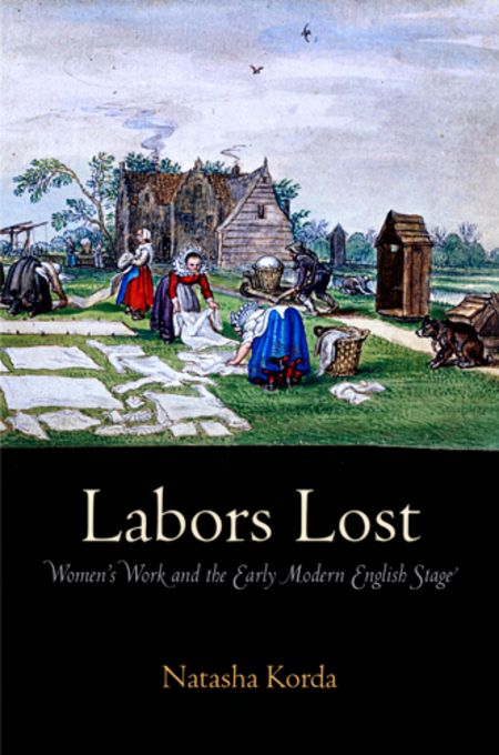 Labors Lost: Women's Work and the Early Modern English Stage