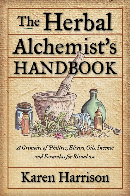 The Herbal Alchemist's Handbook: A Grimoire of Philtres. Elixirs Oils Incense and Formulas for Ritual Use By: Karen Harrison