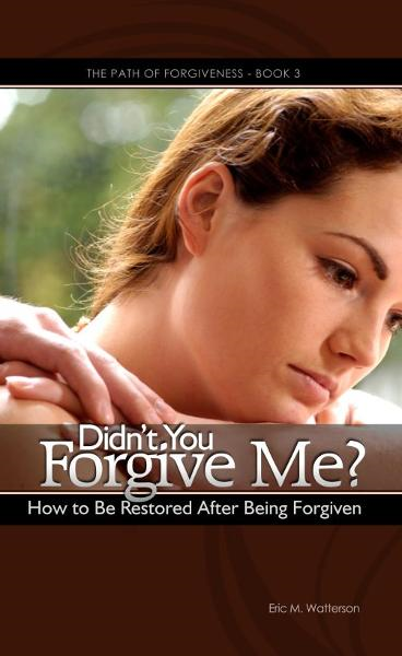 Didn't You Forgive Me? How to Be Restored After Being Forgiven By: Eric Watterson