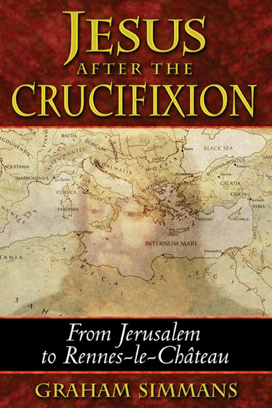 Jesus after the Crucifixion: From Jerusalem to Rennes-le-Château