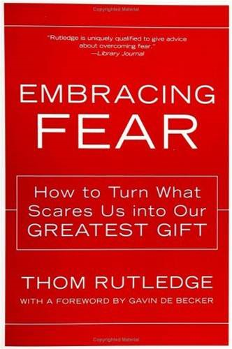 Embracing Fear By: Thom Rutledge