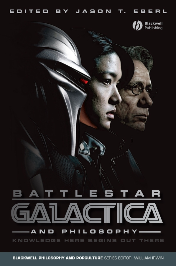 Battlestar Galactica and Philosophy By: