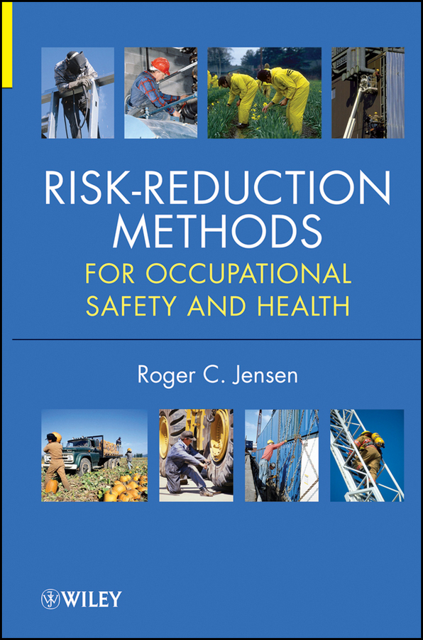 Risk Reduction Methods for Occupational Safety and Health By: Roger C. Jensen