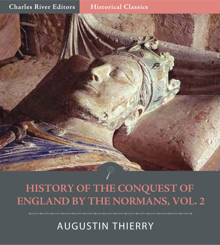 History of the Conquest of England by the Normans, Volume 2 By: Augustin Thierry