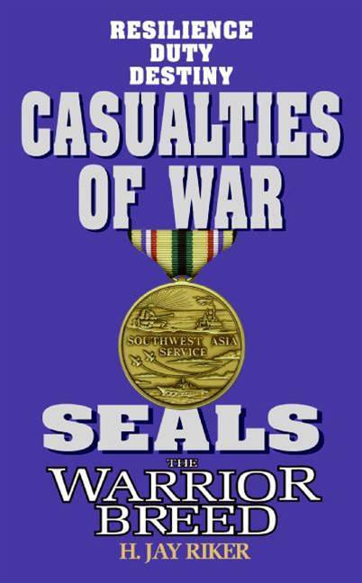 Seals the Warrior Breed: Casualties of War By: H. Jay Riker