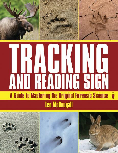 Tracking and Reading Sign: A Guide to Mastering the Original Forensic Science By: Len McDougall