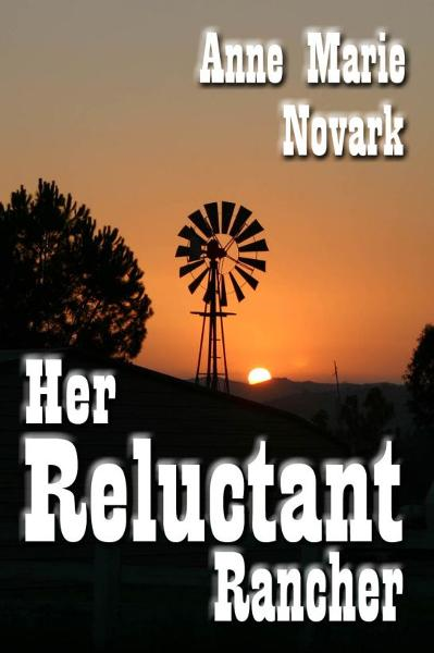 Her Reluctant Rancher (Contemporary Western Romance) By: Anne Marie Novark