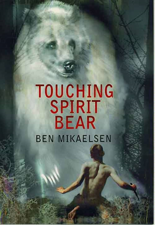 Touching Spirit Bear By: Ben Mikaelsen