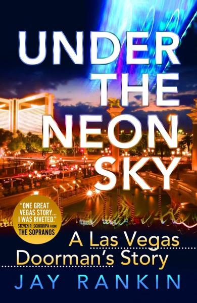 Under The Neon Sky...A Las Vegas Doorman's Story By: Jay Rankin