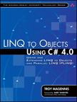 LINQ to Objects Using C# 4.0: Using and Extending LINQ to Objects and Parallel LINQ (PLINQ) By: Troy Magennis