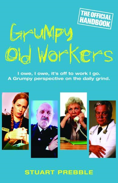 Grumpy Old Workers The Official Handbook